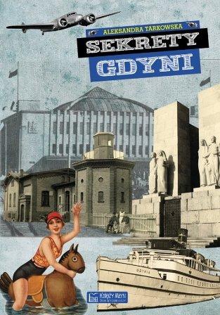 Sekrety Gdyni / Aleksandra Tarkowska