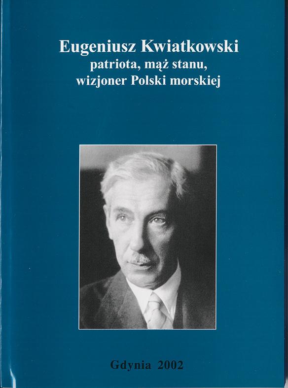 Eugeniusz Kwiatkowski patriota, mąż stanu, wizjoner Polski morskiej
