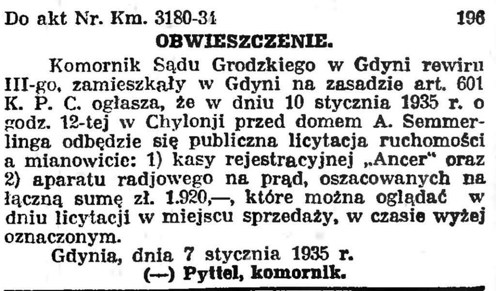 OBWIESZCZENIE Komornik Sądu Grodzkiego w Gdyni rewiru III-go, zamieszkały w Gdyni na zasadzie art. 601 K. P. C. ogłasza, że w dniu 10 stycznia 1935 r. ...