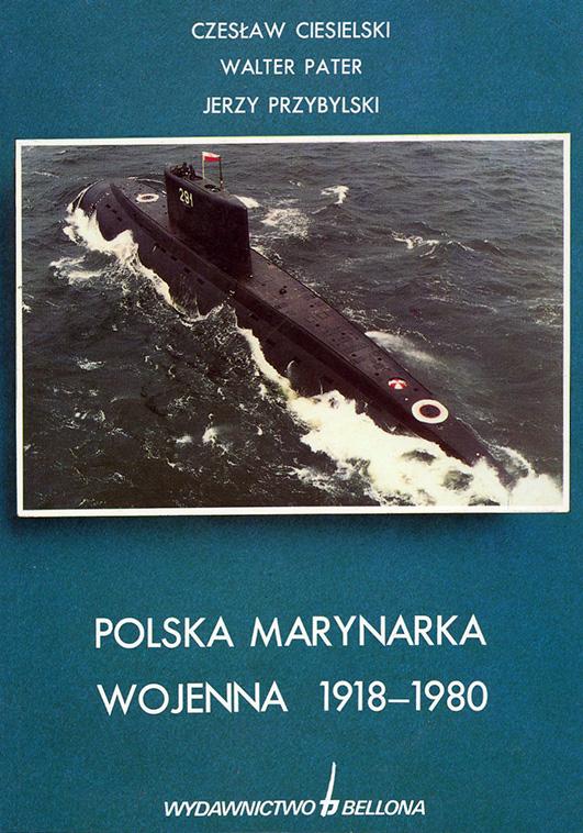 """Polska Marynarka Wojenna 1918-1980 : zarys dziejów / Czesław Ciesielski, Walter Pater, Jerzy Przybylski. - Wydawnictwo """"Bellona"""" : Warszawa. - 1992, 431 s., [24] s. tabl."""