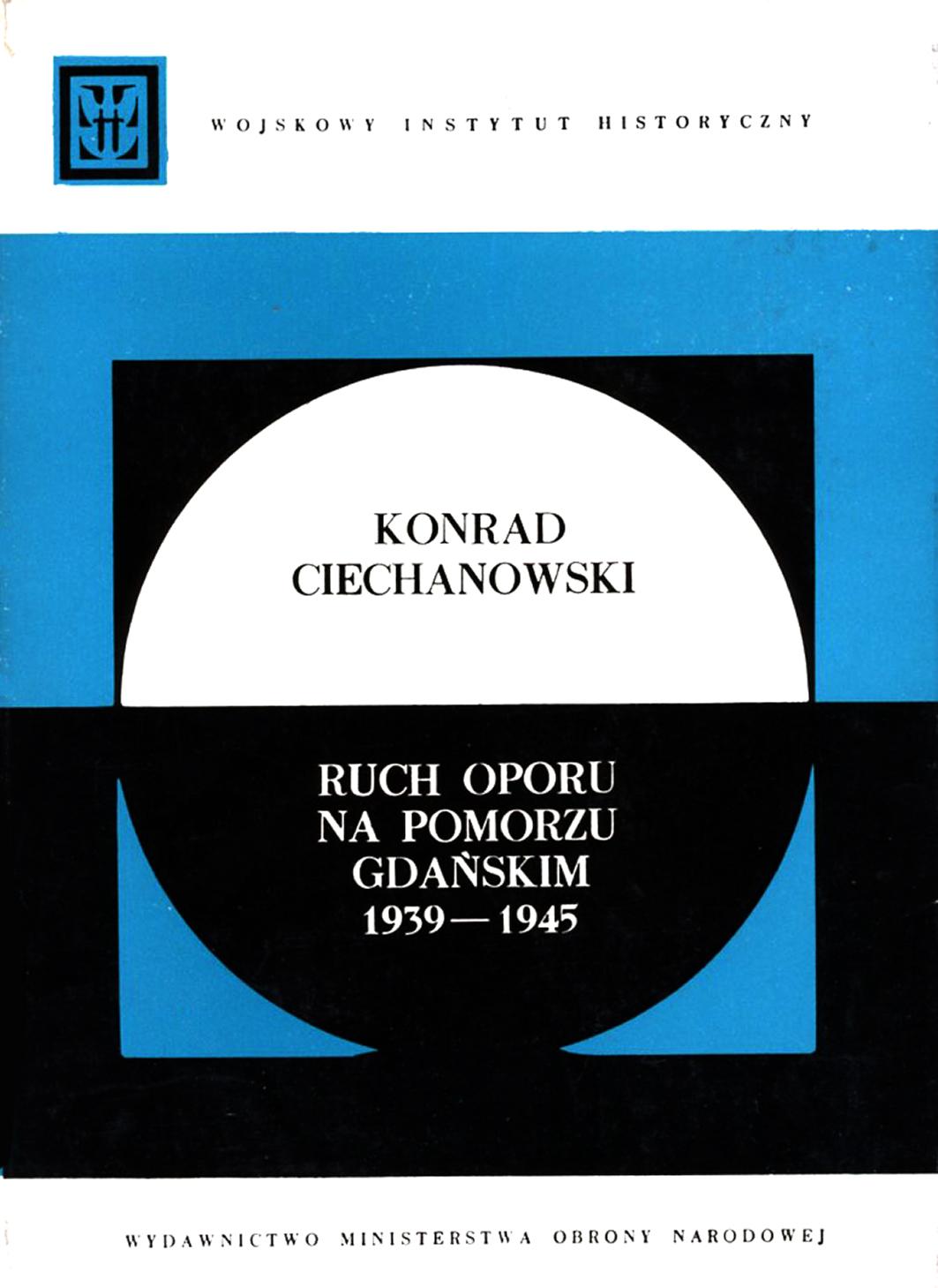 Ruch oporu na Pomorzu Gdańskim 1939-1945 / Konrad Ciechanowski. - Wojskowy Instytut Historyczny