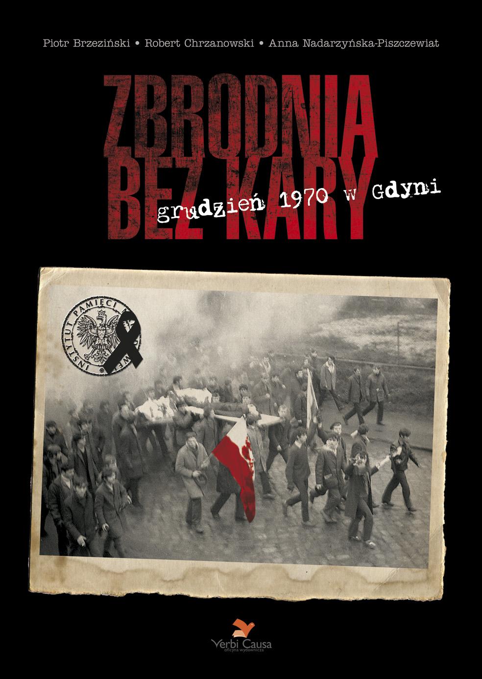 Zbrodnia bez kary. Grudzień 1970 w Gdyni. Przebieg wydarzeń, represje, walka o prawdę