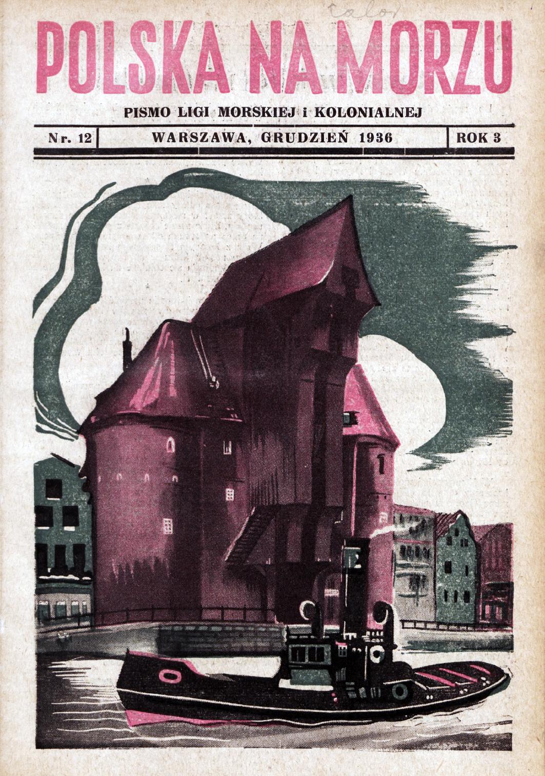 Polska na Morzu : pismo Ligi Morskiej i Kolonjalnej. - Liga Morska i Kolonjalna, 1936, nr 12