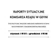 RAPORTY SYTUACYJNE KOMISARZA RZĄDU W GDYNI: ŻYCIE POLITYCZNE, SPOŁECZNE I MNIEJSZOŚCI NARODOWYCH W GDYNI. RUCH WYWROTOWY I STAN BEZPIECZEŃSTWA PUBLICZNEGO: styczeń 1935 – grudzień 1936 / Wybór, wstęp i opracowanie Jarosław Drozd, Krzysztof Chalimoniuk. - Towarzystwo Miłośników Gdyni. - 2018. - 152 s. - t. 3