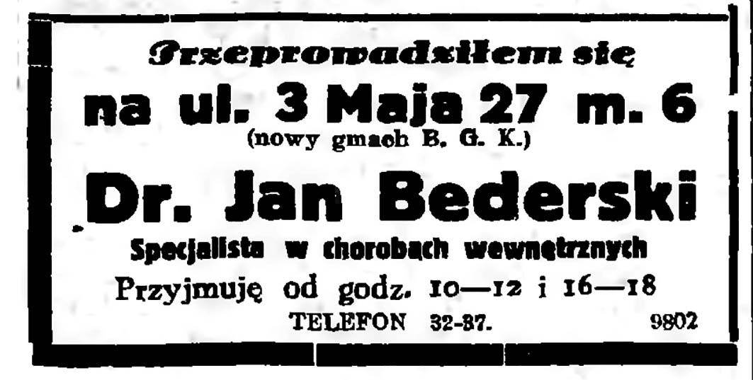 Przeprowadziłem się na ul. 3 Maja 27 m. 6 (nowy gmach B. G. K.)  Dr. Jan Bederski  Specjalista w chorobach wewnętrznych. Przyjmuję od godz. 10-12 i 16-18  TELEFON 32-37 // Gazeta Gdańska. - 1937, nr 7, [b.s.]