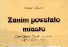 Zanim powstało miasto :zarys dziejów Gdyni i jej dzielnic od XIII do XX wieku // Rembalski, Tomasz (1971- ). Gdynia : Muzeum Miasta Gdyni, 2005. - 60 s.