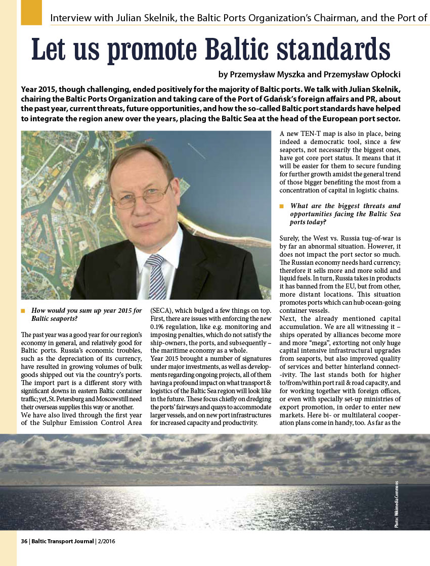 Let us promote Baltic standards. Interview with Julian Skelnik, the Baltic Ports Organization's Chairman, and the Port of Gdańsk's Director of Foreign Affairs and Public Relations / Przemysław Myszka // Baltic Transport Journal. - 2016, nr 2, s. 36-37. - Portr.