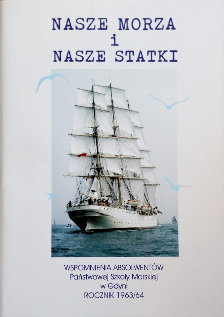 Nasze-morza-i-nasze-statki.-Wspomnienia-absolwentów-Państwowej-Szkoły-Morskiej-w-Gdyni.-Rocznik-1963_1964