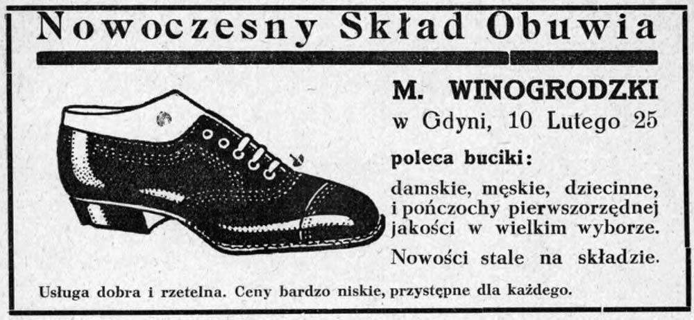 Nowoczesny skład obuwia M. WINOGRODZKI w Gdyni, 10 Lutego 25 poleca buciki: damskie, męskie, dziecinne i pończochy pierwszorzędnej jakości w wielkim wyborze. Nowości stale na składzie. Usługa dobra i rzetelna. Ceny bardzo niskie, przystępne dla każdego.