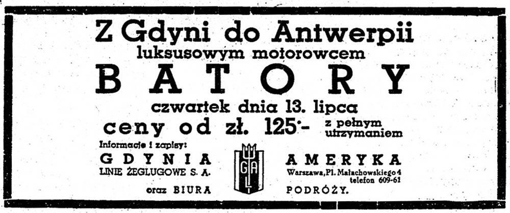 Z Gdyni do Antwerpii luksusowym motorowcem B A T O R Y czwartek dnia 13. lipca ceny od z ł. 125. - z pełnym utrzymaniem GDYNIA AMERYKA LINIE ŻEGLUGOWE S.A.
