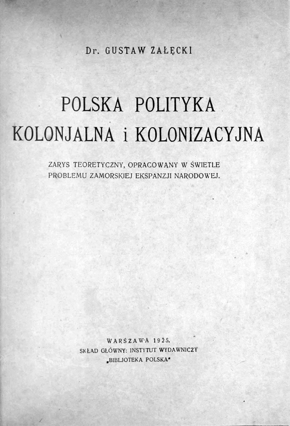 Polska polityka kolonjalna i kolonizacyjna. Zarys teoretyczny, opracowany w świetle problemu zamorskiej ekspansji narodowej. -Warszawa. - 1925