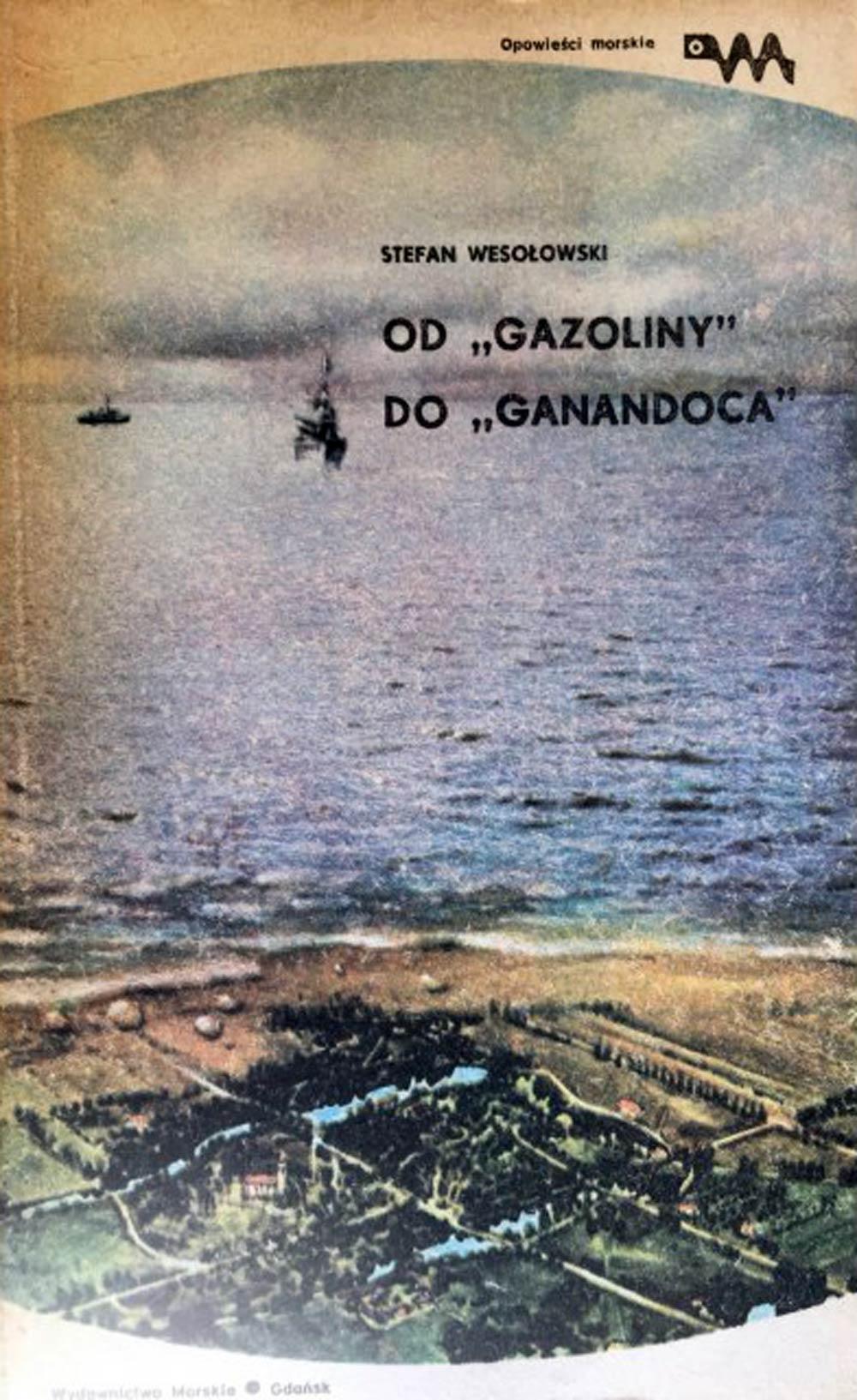 """[Wesołowski, Stefan (1909-1987)] Od """"Gazoliny"""" do """"Ganandoca"""" / Stefan Wesołowski ; [posł. Jerzy Pertek] / Wesołowski, Stefan. - Wydawnictwo Morskie : Gdańsk, 1983, 229 s."""