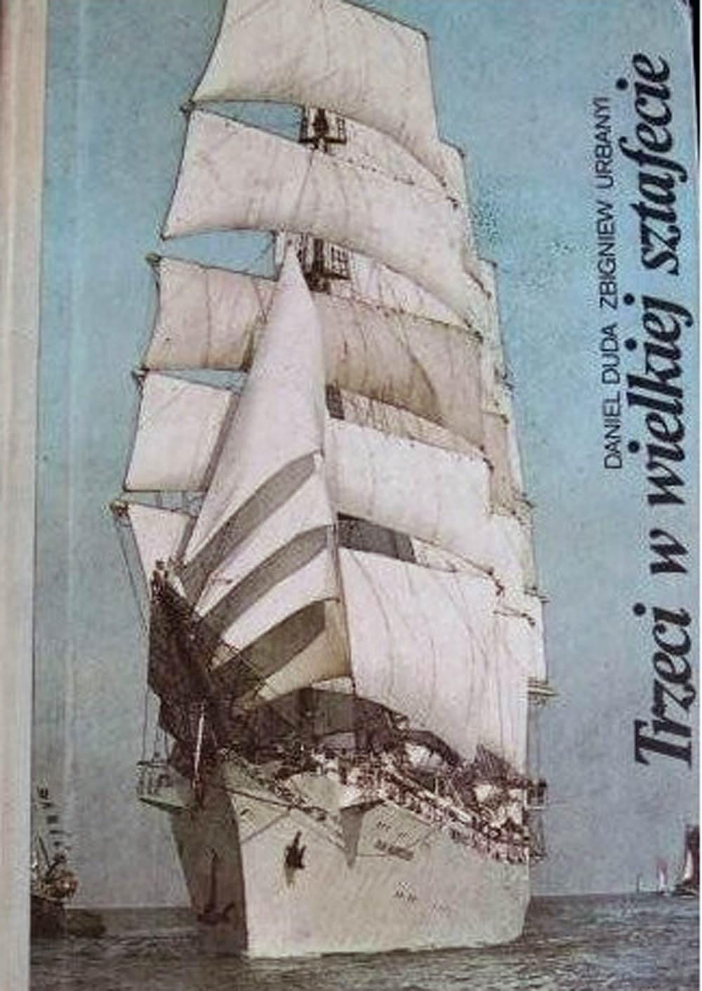 """[Statek DAR MŁODZIEŻY] Trzeci w wielkiej sztafecie / Daniel Duda, Zbigniew Urbanyi. - Bydgoszcz : """"Pomorze"""", 1986. - 372 s."""